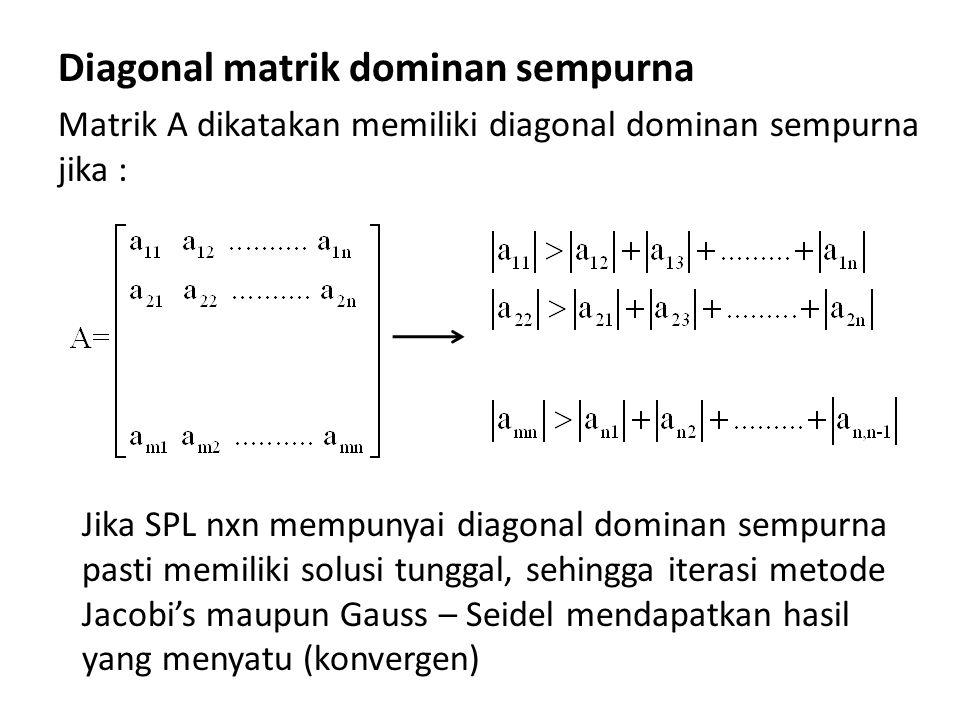 Diagonal matrik dominan sempurna Matrik A dikatakan memiliki diagonal dominan sempurna jika : Jika SPL nxn mempunyai diagonal dominan sempurna pasti m