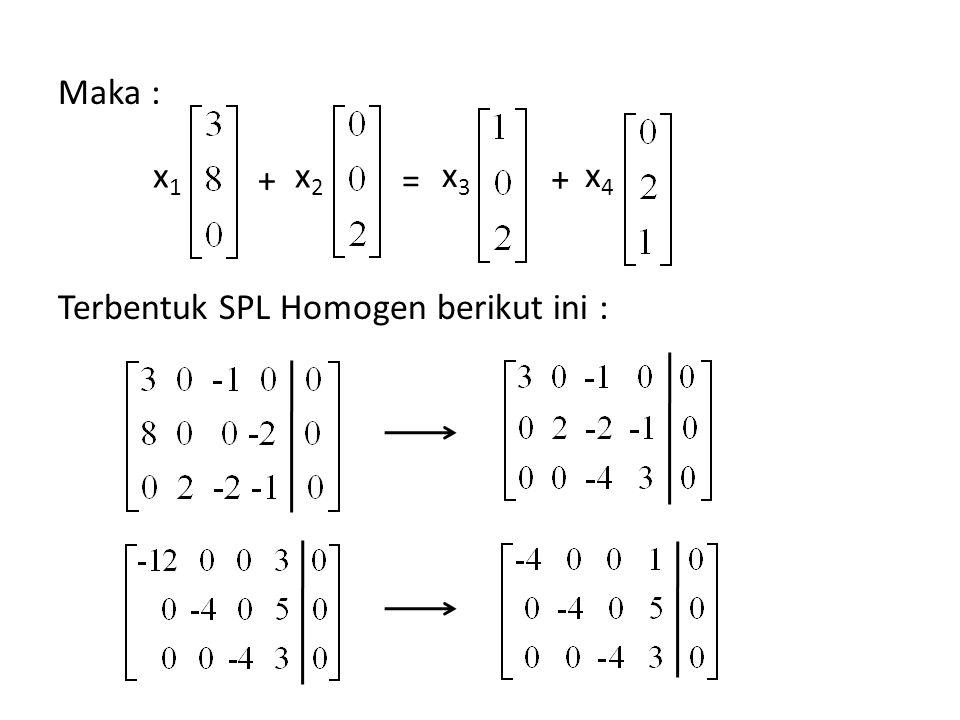 Maka : Terbentuk SPL Homogen berikut ini : x1x1 + x2x2 = x3x3 + x4x4