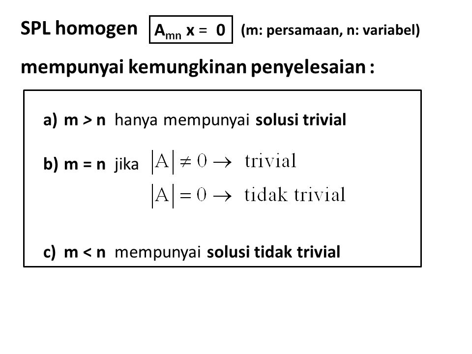 Contoh : (Solusi trivial) 1.Carilah penyelesaian SPL homogen berikut : 3 a + b = 0 a – b = 0 Jawab : 4 a = 0 3 a + b = 0 3(0)+ b = 0 m = n 3 a + b = 0 a – b = 0 a = 0 b = 0