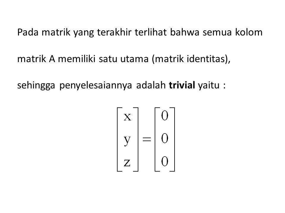 Contoh : (Solusi tak trivial) 1.Carilah penyelesaian SPL homogen berikut ini : 3 a + b + c = 0 5 a – b + c = 0 Jawab : m < n b 1 (1/3)b 21 (-5) b 2 (-3/8) b 12 (-1/3)