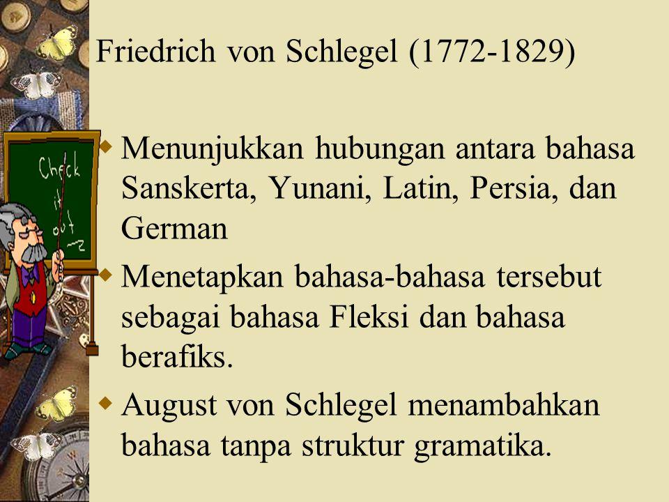 Friedrich von Schlegel (1772-1829)  Menunjukkan hubungan antara bahasa Sanskerta, Yunani, Latin, Persia, dan German  Menetapkan bahasa-bahasa terseb