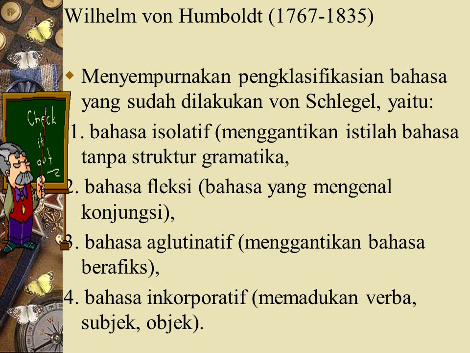 Wilhelm von Humboldt (1767-1835)  Menyempurnakan pengklasifikasian bahasa yang sudah dilakukan von Schlegel, yaitu: 1. bahasa isolatif (menggantikan