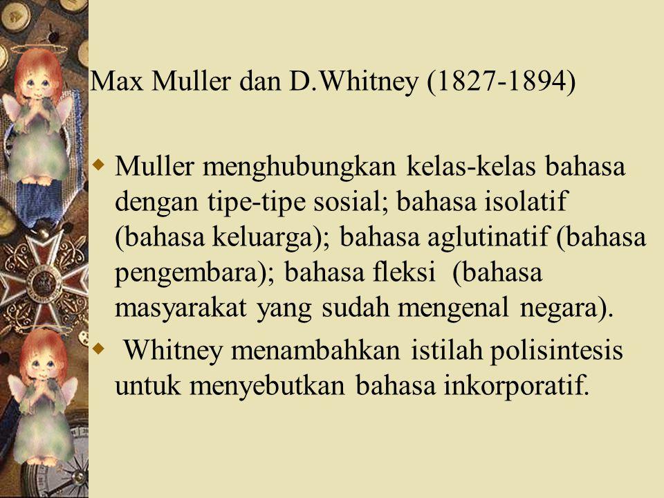 Max Muller dan D.Whitney (1827-1894)  Muller menghubungkan kelas-kelas bahasa dengan tipe-tipe sosial; bahasa isolatif (bahasa keluarga); bahasa aglu