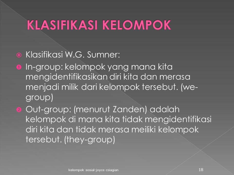  Klasifikasi W.G. Sumner:  In-group: kelompok yang mana kita mengidentifikasikan diri kita dan merasa menjadi milik dari kelompok tersebut. (we- gro