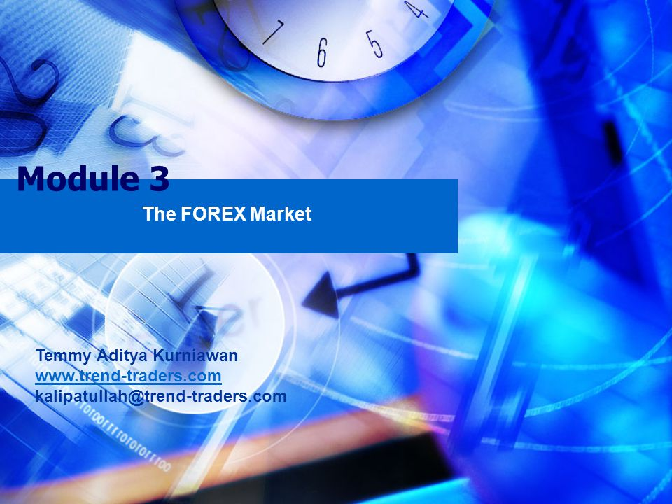 Module 3 The FOREX Market Temmy Aditya Kurniawan www.trend-traders.com kalipatullah@trend-traders.com