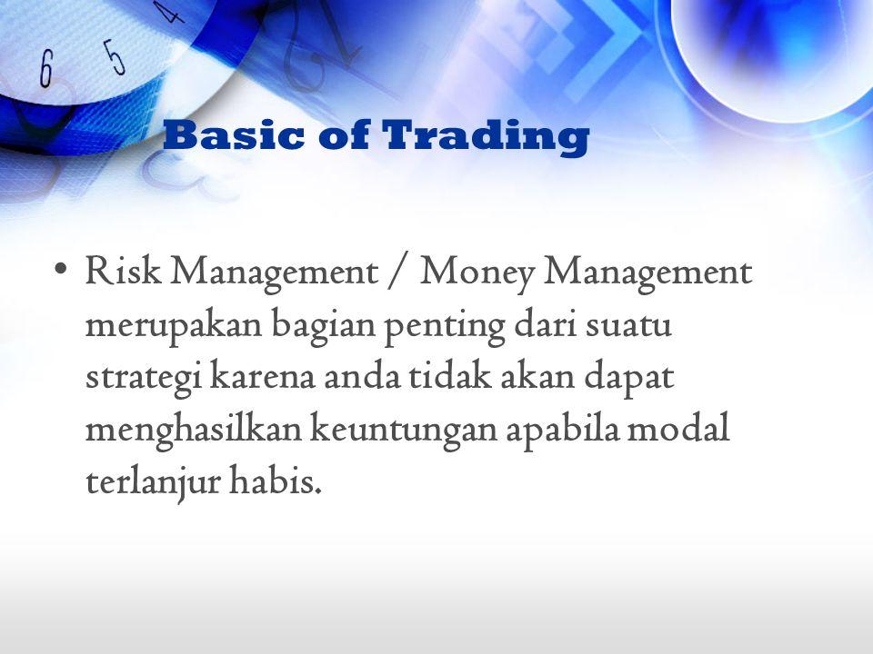 Risk Management / Money Management merupakan bagian penting dari suatu strategi karena anda tidak akan dapat menghasilkan keuntungan apabila modal ter