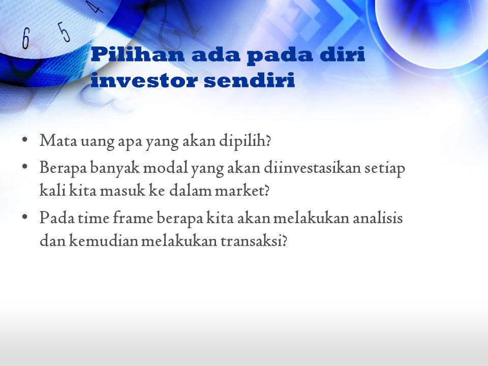 Pilihan ada pada diri investor sendiri Mata uang apa yang akan dipilih? Berapa banyak modal yang akan diinvestasikan setiap kali kita masuk ke dalam m