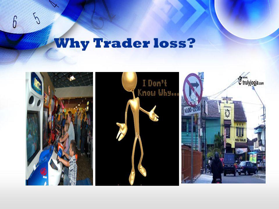 Why Trader loss?