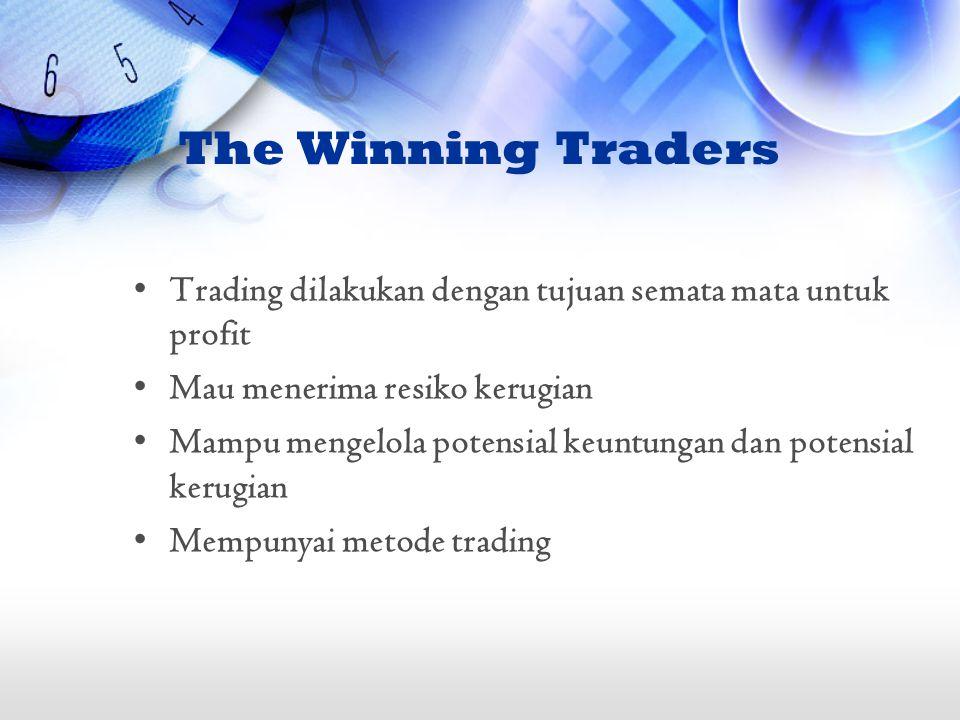 The Winning Traders Trading dilakukan dengan tujuan semata mata untuk profit Mau menerima resiko kerugian Mampu mengelola potensial keuntungan dan pot