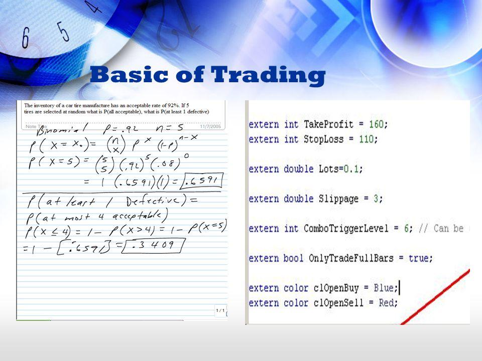 Setiap transaksi merupakan suatu kisah yang berbeda dan pasar bergerak tanpa campur tangan kita (pengaruh transaksi kita terhadap pergerakan market sangat kecil) Basic of Trading