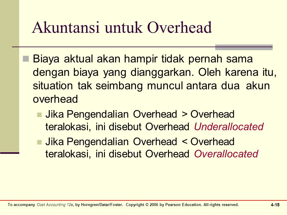 To accompany Cost Accounting 12e, by Horngren/Datar/Foster. Copyright © 2006 by Pearson Education. All rights reserved. 4-18 Akuntansi untuk Overhead
