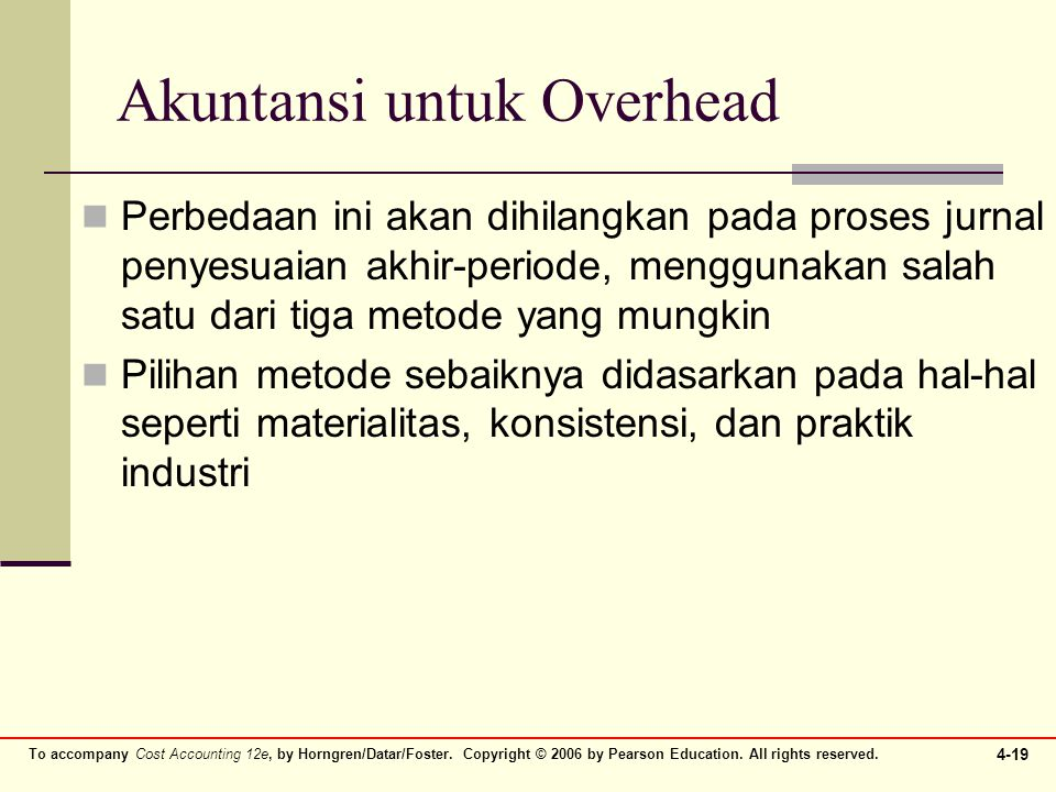 To accompany Cost Accounting 12e, by Horngren/Datar/Foster. Copyright © 2006 by Pearson Education. All rights reserved. 4-19 Akuntansi untuk Overhead