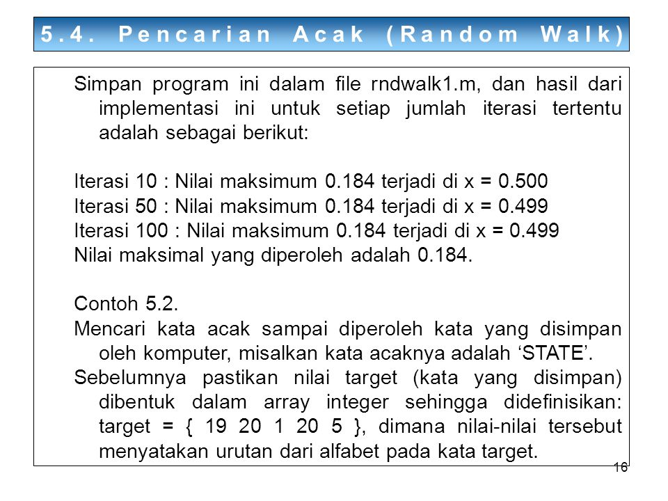 16 5.4. Pencarian Acak (Random Walk) Simpan program ini dalam file rndwalk1.m, dan hasil dari implementasi ini untuk setiap jumlah iterasi tertentu ad