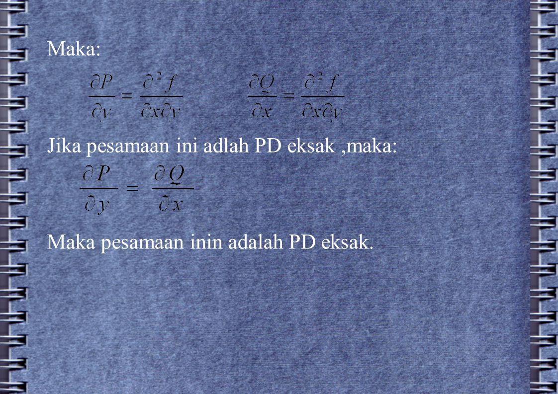 Maka: Jika pesamaan ini adlah PD eksak,maka: Maka pesamaan inin adalah PD eksak.