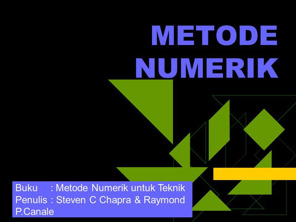 METODE NUMERIK Buku : Metode Numerik untuk Teknik Penulis : Steven C Chapra & Raymond P.Canale