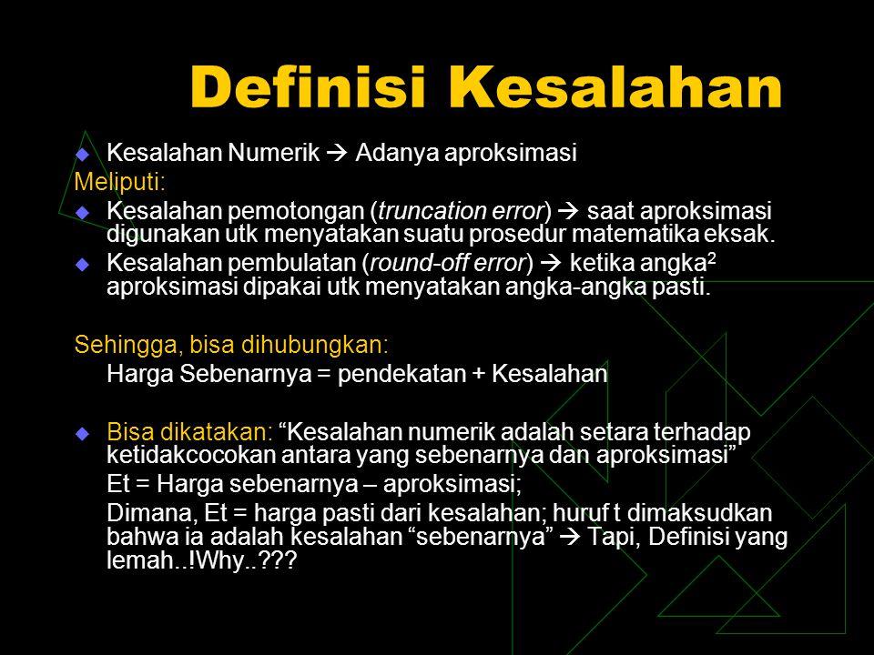 Definisi Kesalahan  Kesalahan Numerik  Adanya aproksimasi Meliputi:  Kesalahan pemotongan (truncation error)  saat aproksimasi digunakan utk menyatakan suatu prosedur matematika eksak.
