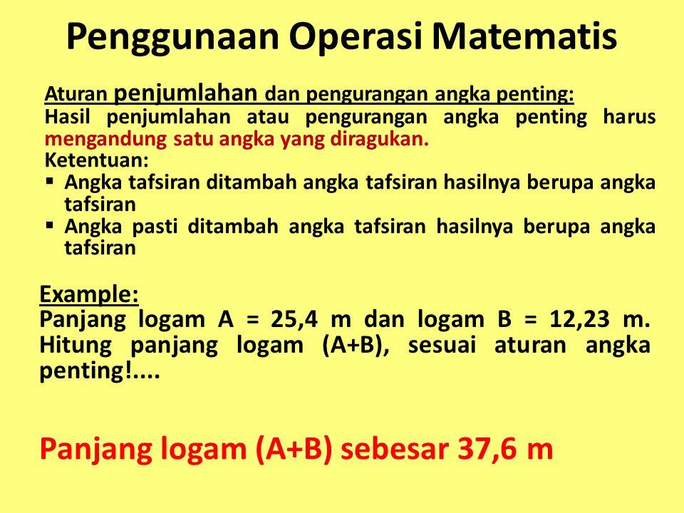 Penggunaan Operasi Matematis Aturan penjumlahan dan pengurangan angka penting: Hasil penjumlahan atau pengurangan angka penting harus mengandung satu