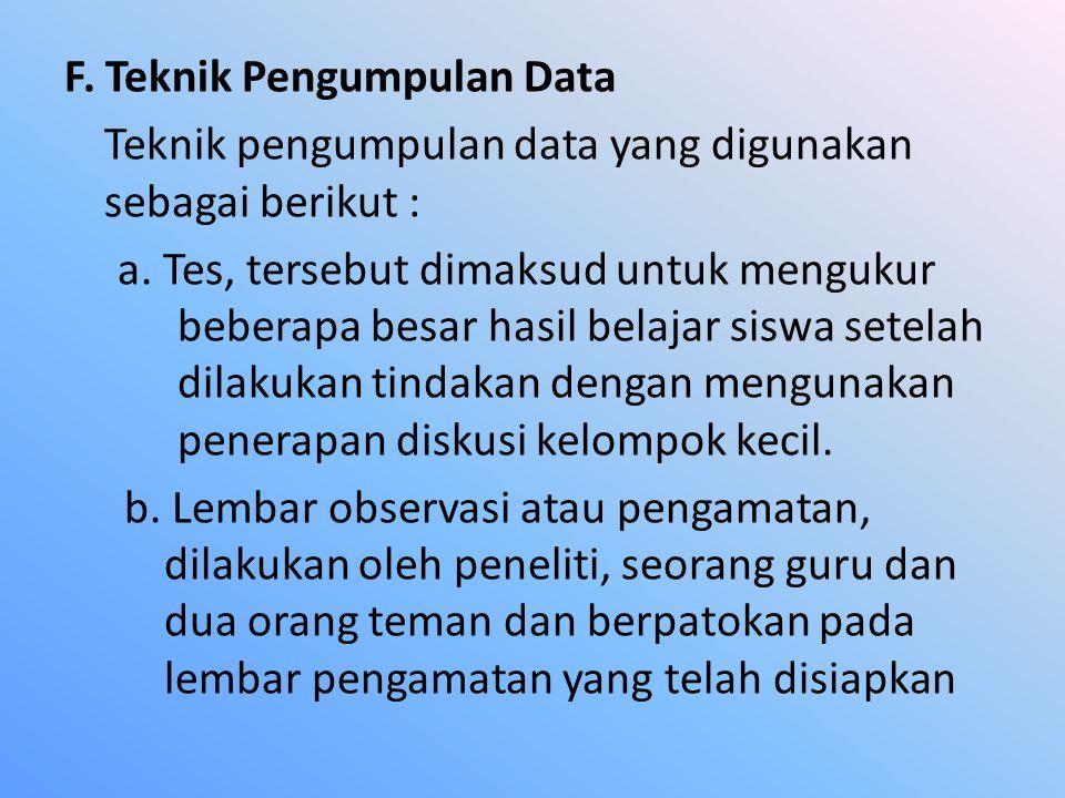 F. Teknik Pengumpulan Data Teknik pengumpulan data yang digunakan sebagai berikut : a. Tes, tersebut dimaksud untuk mengukur beberapa besar hasil bela