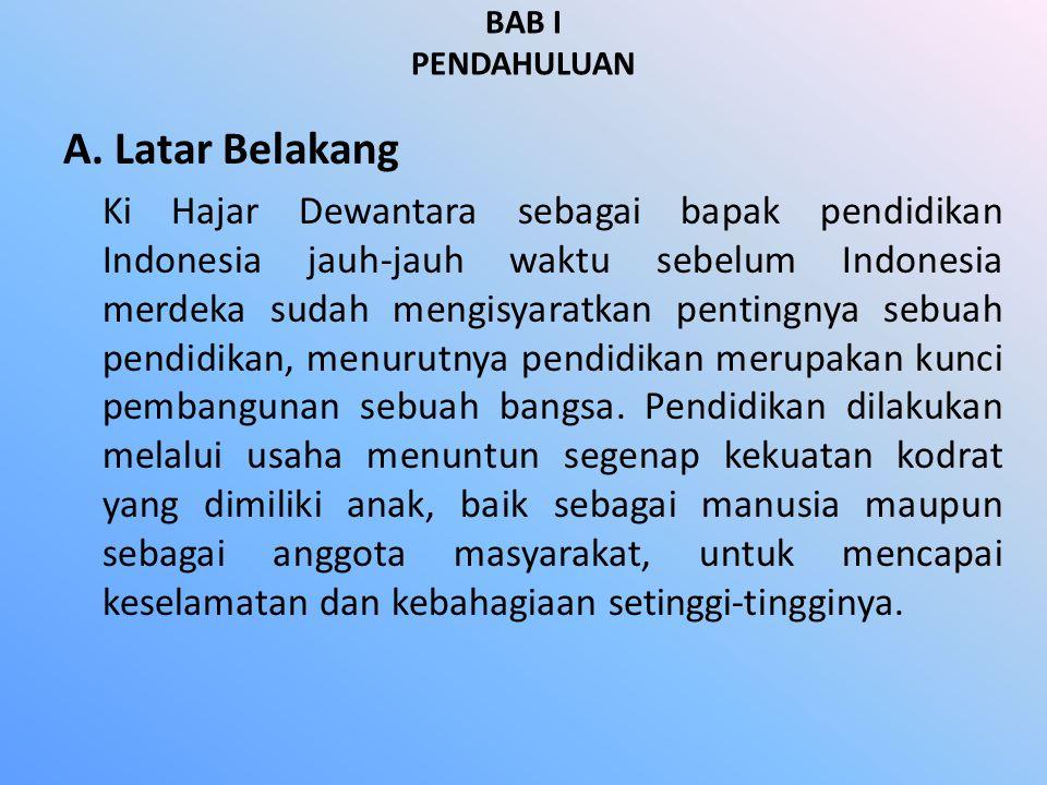 BAB I PENDAHULUAN A. Latar Belakang Ki Hajar Dewantara sebagai bapak pendidikan Indonesia jauh-jauh waktu sebelum Indonesia merdeka sudah mengisyaratk