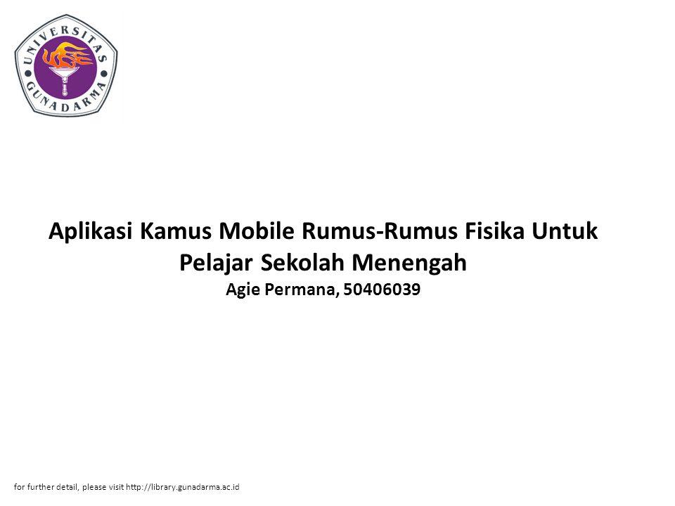 Aplikasi Kamus Mobile Rumus-Rumus Fisika Untuk Pelajar Sekolah Menengah Agie Permana, 50406039 for further detail, please visit http://library.gunadarma.ac.id