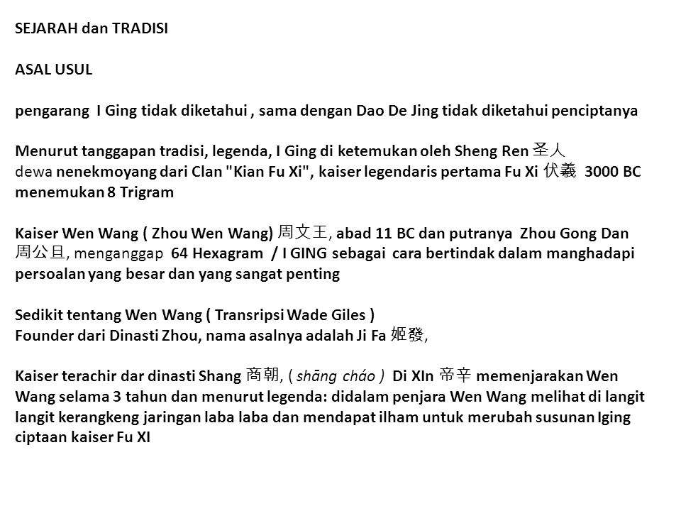 SEJARAH dan TRADISI ASAL USUL pengarang I Ging tidak diketahui, sama dengan Dao De Jing tidak diketahui penciptanya Menurut tanggapan tradisi, legenda