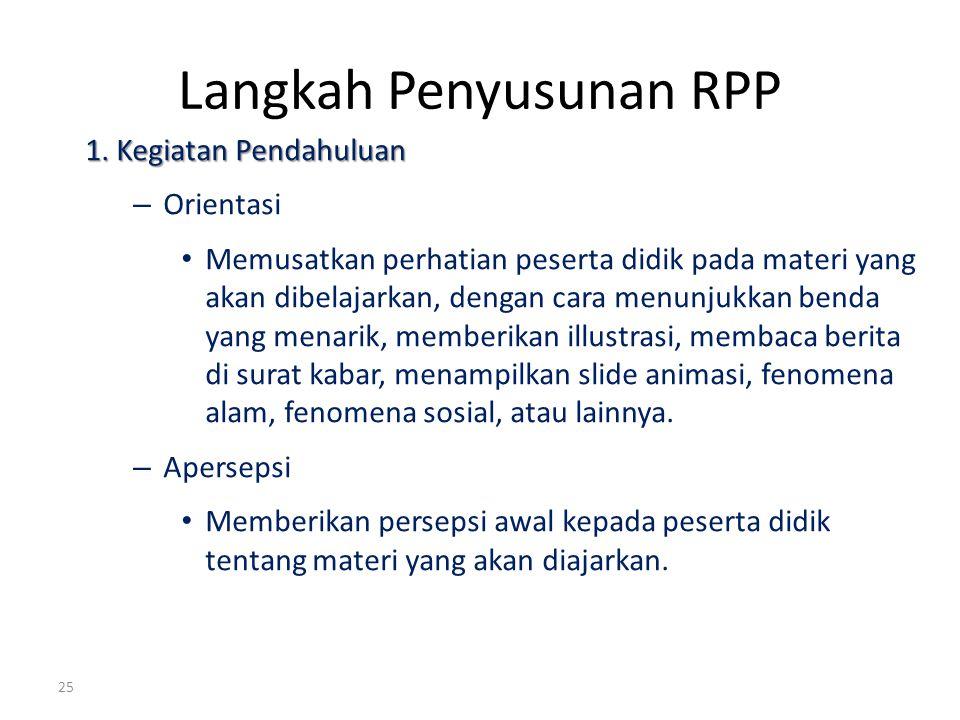 Langkah Penyusunan RPP 1. Kegiatan Pendahuluan – Orientasi Memusatkan perhatian peserta didik pada materi yang akan dibelajarkan, dengan cara menunjuk