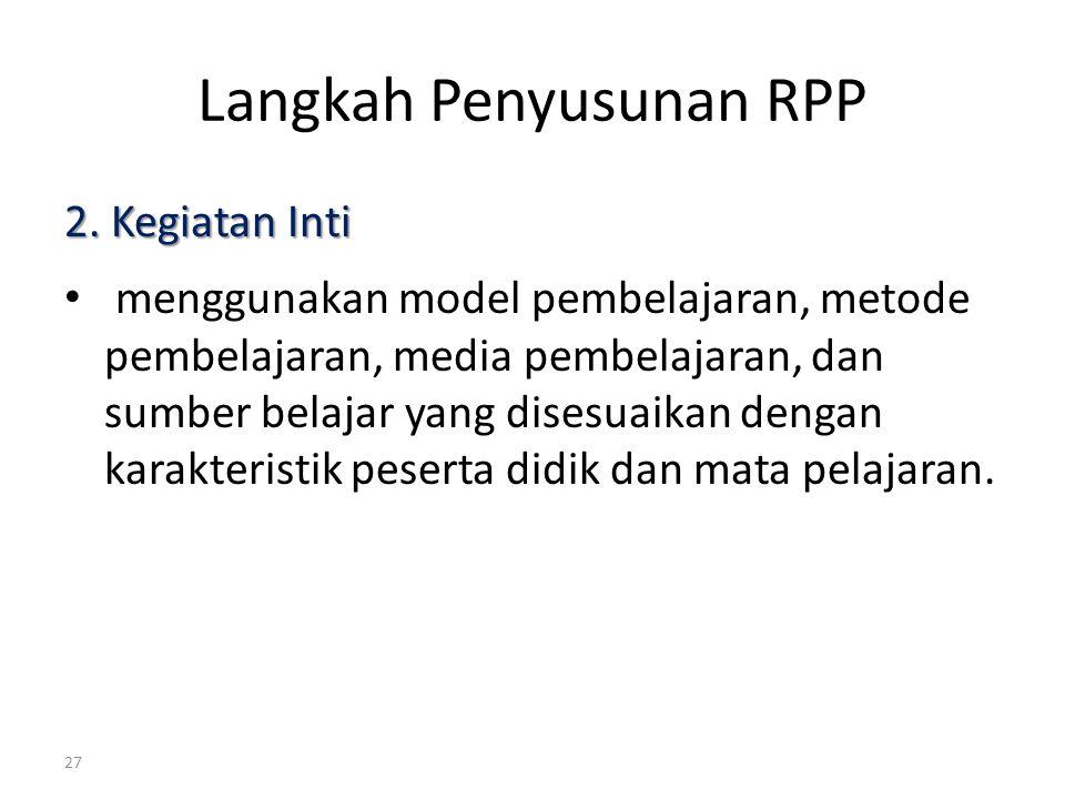 Langkah Penyusunan RPP 2. Kegiatan Inti menggunakan model pembelajaran, metode pembelajaran, media pembelajaran, dan sumber belajar yang disesuaikan d