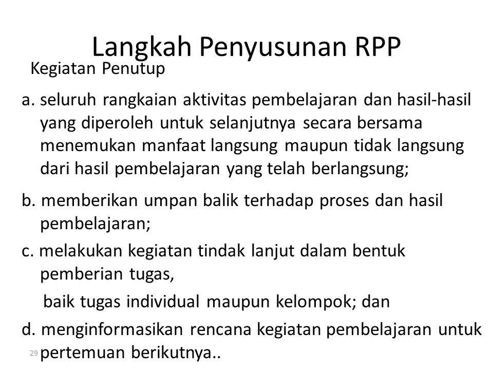 Langkah Penyusunan RPP Kegiatan Penutup a. seluruh rangkaian aktivitas pembelajaran dan hasil-hasil yang diperoleh untuk selanjutnya secara bersama me