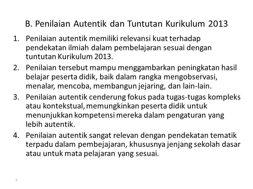 B. Penilaian Autentik dan Tuntutan Kurikulum 2013 1.Penilaian autentik memiliki relevansi kuat terhadap pendekatan ilmiah dalam pembelajaran sesuai de