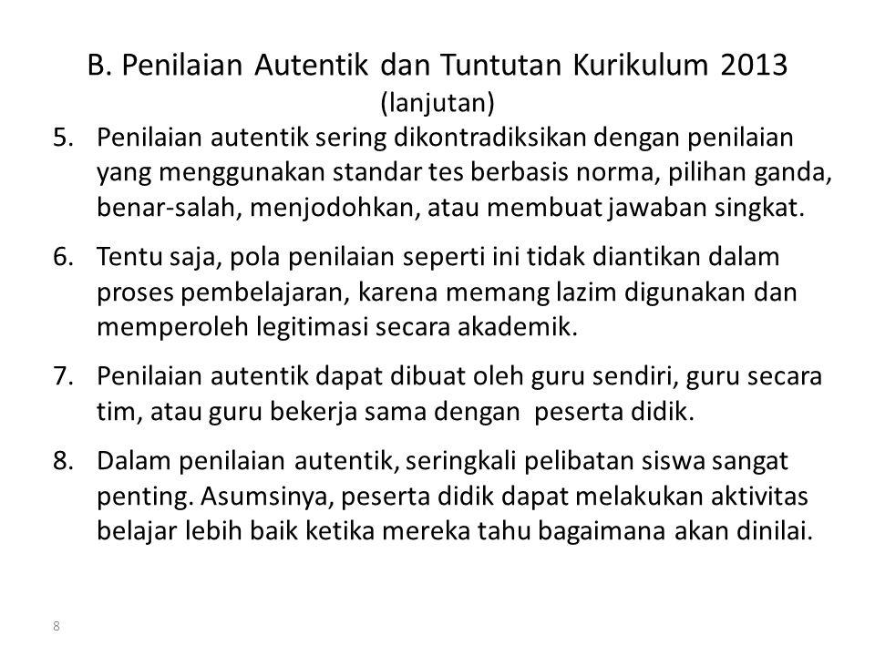 B. Penilaian Autentik dan Tuntutan Kurikulum 2013 (lanjutan) 5.Penilaian autentik sering dikontradiksikan dengan penilaian yang menggunakan standar te