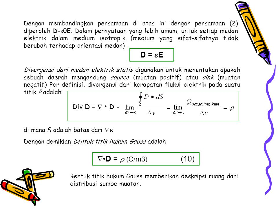 Dengan membandingkan persamaan di atas ini dengan persamaan (2) diperoleh D=  0E. Dalam pernyataan yang lebih umum, untuk setiap medan elektrik dalam