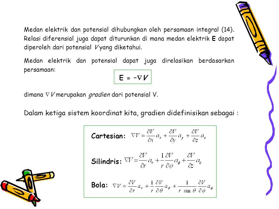 Medan elektrik dan potensial dihubungkan oleh persamaan integral (14). Relasi diferensial juga dapat diturunkan di mana medan elektrik E dapat diperol