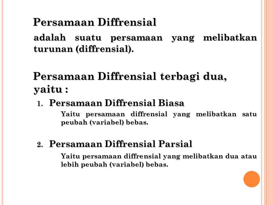 Persamaan Diffrensial adalah suatu persamaan yang melibatkan turunan (diffrensial).