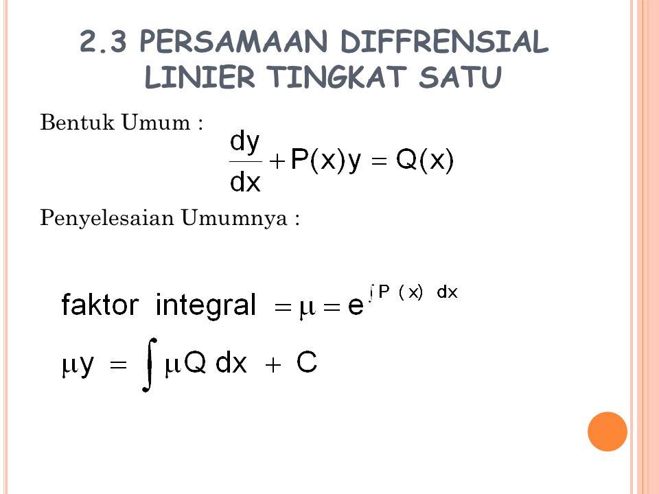 2.4 PERSAMAAN DIFFRENSIAL TINGKAT N Persamaan diffrensial tingkat n berbentuk : Keterangan : P 0 ≠0 P 1, P 2, P 3,…, P n,Q adalah fungsi x atau konstanta