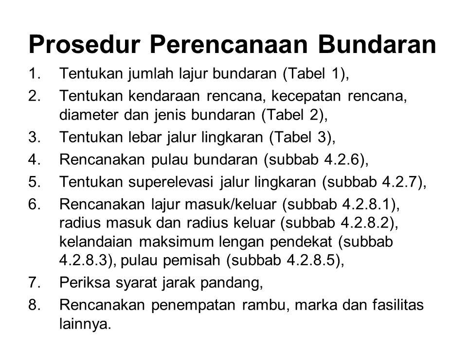 Prosedur Perencanaan Bundaran 1.Tentukan jumlah lajur bundaran (Tabel 1), 2.Tentukan kendaraan rencana, kecepatan rencana, diameter dan jenis bundaran