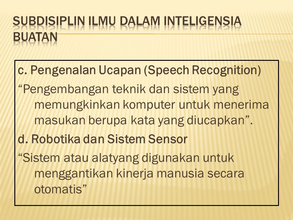 """c. Pengenalan Ucapan (Speech Recognition) """"Pengembangan teknik dan sistem yang memungkinkan komputer untuk menerima masukan berupa kata yang diucapkan"""