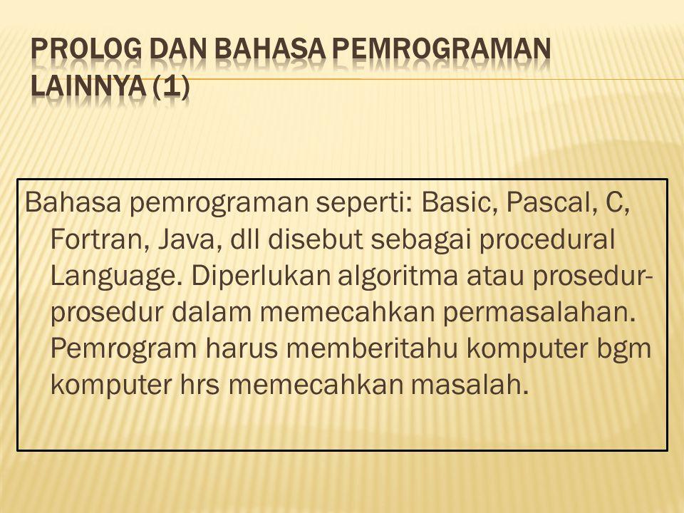 Bahasa pemrograman seperti: Basic, Pascal, C, Fortran, Java, dll disebut sebagai procedural Language. Diperlukan algoritma atau prosedur- prosedur dal