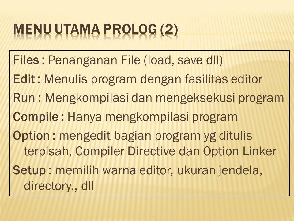 Files : Penanganan File (load, save dll) Edit : Menulis program dengan fasilitas editor Run : Mengkompilasi dan mengeksekusi program Compile : Hanya mengkompilasi program Option : mengedit bagian program yg ditulis terpisah, Compiler Directive dan Option Linker Setup : memilih warna editor, ukuran jendela, directory., dll