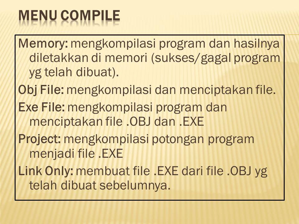 Memory: mengkompilasi program dan hasilnya diletakkan di memori (sukses/gagal program yg telah dibuat). Obj File: mengkompilasi dan menciptakan file.