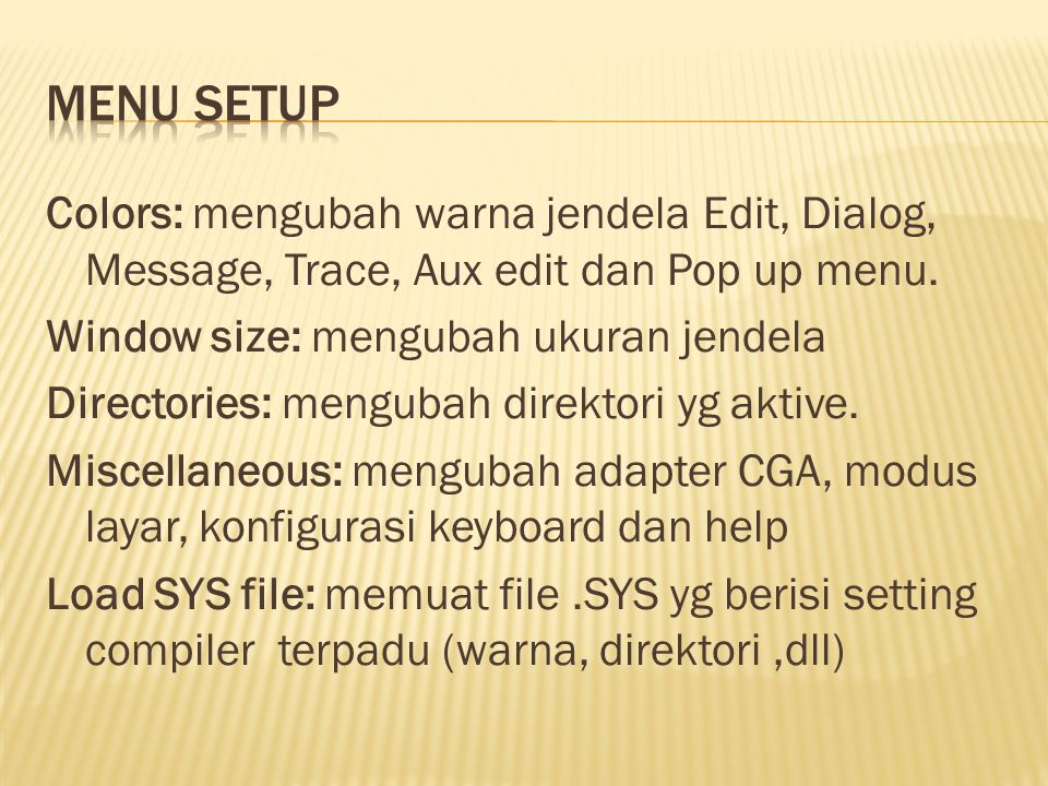 Colors: mengubah warna jendela Edit, Dialog, Message, Trace, Aux edit dan Pop up menu.