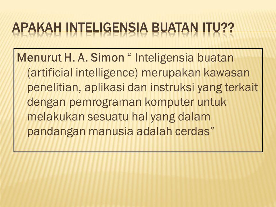 """Menurut H. A. Simon """" Inteligensia buatan (artificial intelligence) merupakan kawasan penelitian, aplikasi dan instruksi yang terkait dengan pemrogram"""