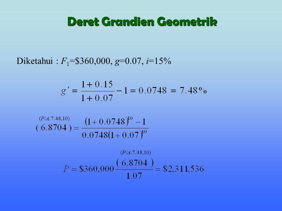 Diketahui : F 1 =$360,000, g=0.07, i=15% (P/A,7.48,10) Deret Grandien Geometrik