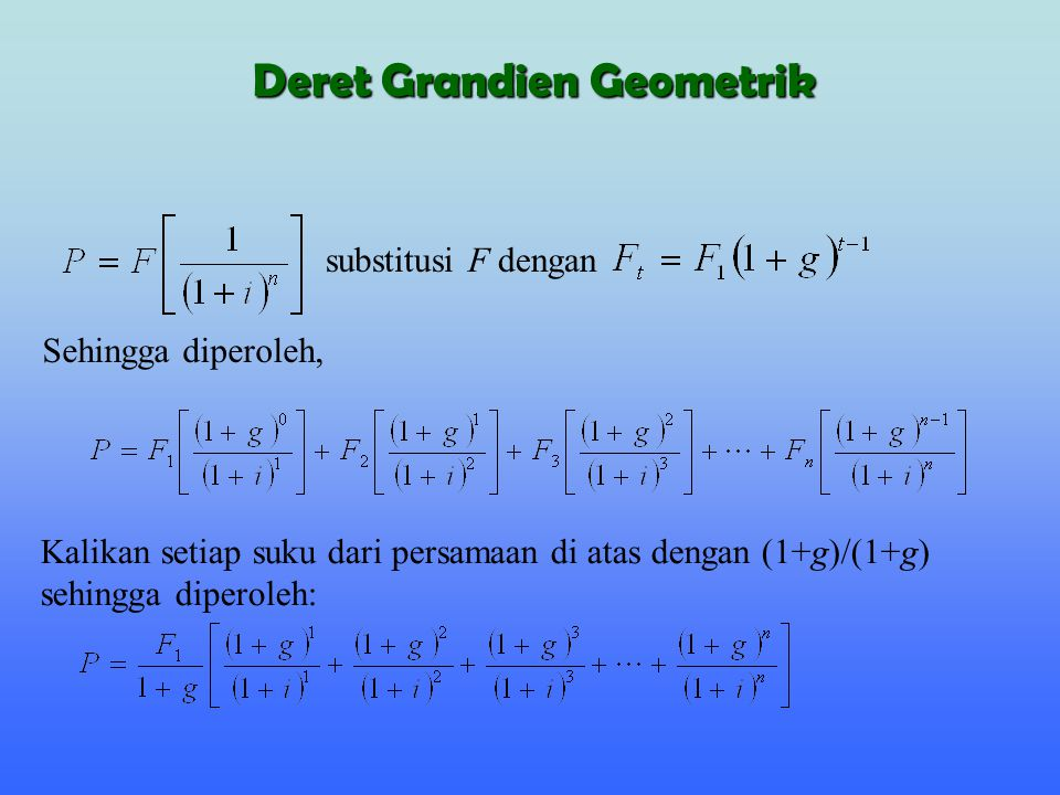Kalikan setiap suku dari persamaan di atas dengan (1+g)/(1+g) sehingga diperoleh: substitusi F dengan Sehingga diperoleh, Deret Grandien Geometrik