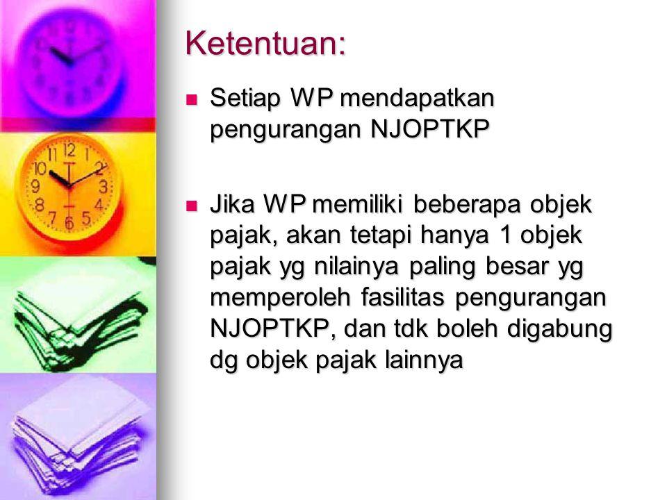 Ketentuan: Setiap WP mendapatkan pengurangan NJOPTKP Setiap WP mendapatkan pengurangan NJOPTKP Jika WP memiliki beberapa objek pajak, akan tetapi hany