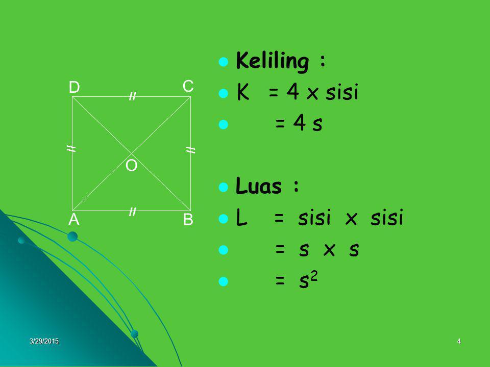 3/29/201535 Pembahasan : Luas lantai= 2,8 m x 3,2 m = 280 cm x 320 cm = 89.600 cm 2 Luas keramik= 40 cm x 40 cm = 1.600 cm 2 Banyak keramik = 89.600 cm 2 : 1.600 cm 2 = 56 buah.
