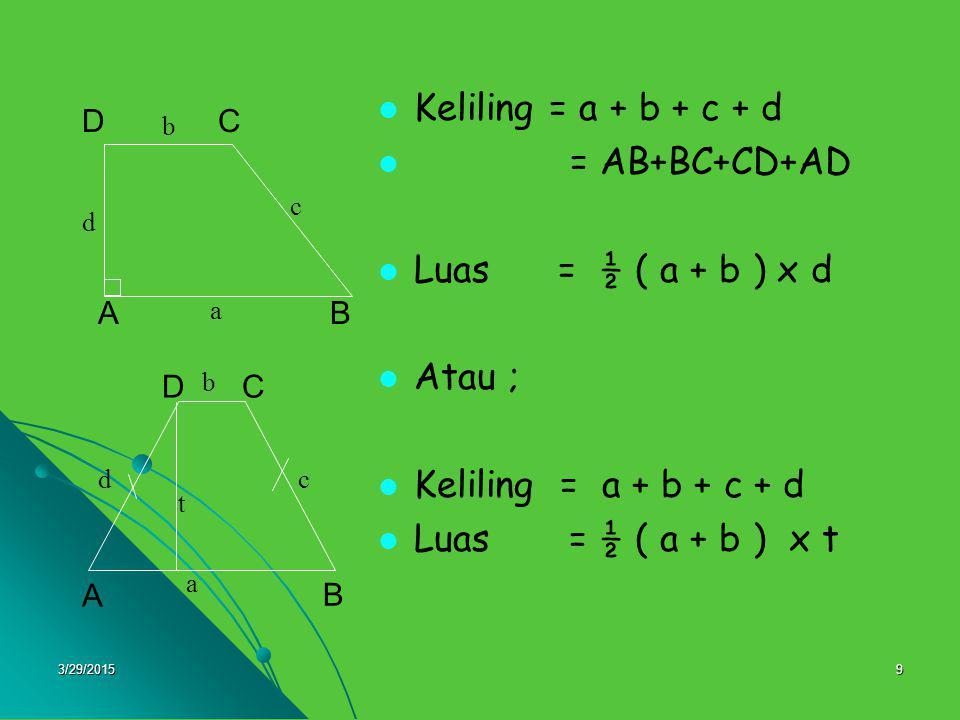 3/29/201510 Contoh Soal Pada trapesium ABCD disamping, diketahui AB=22 cm, CD=10 cm, DE = 8 cm.