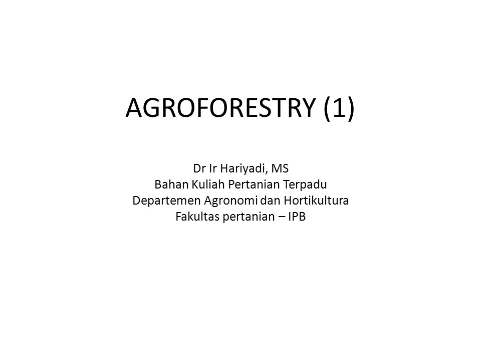 AGROFORESTRY (1) Dr Ir Hariyadi, MS Bahan Kuliah Pertanian Terpadu Departemen Agronomi dan Hortikultura Fakultas pertanian – IPB