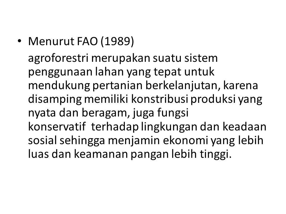 Menurut FAO (1989) agroforestri merupakan suatu sistem penggunaan lahan yang tepat untuk mendukung pertanian berkelanjutan, karena disamping memiliki