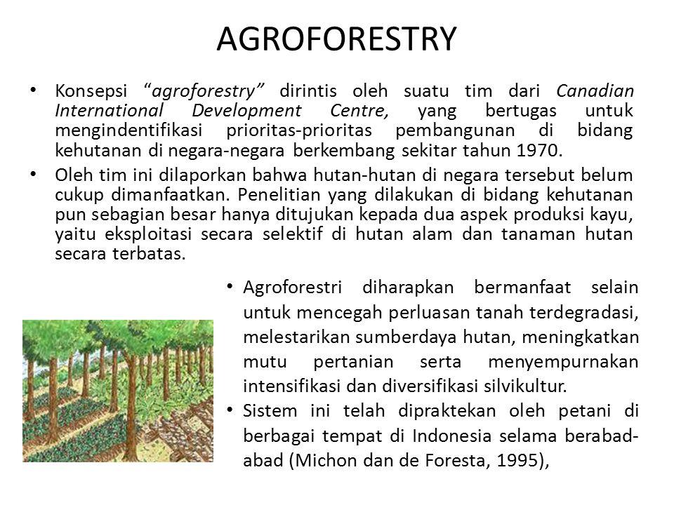 AGROFORESTRY Konsepsi agroforestry dirintis oleh suatu tim dari Canadian International Development Centre, yang bertugas untuk mengindentifikasi prioritas-prioritas pembangunan di bidang kehutanan di negara-negara berkembang sekitar tahun 1970.