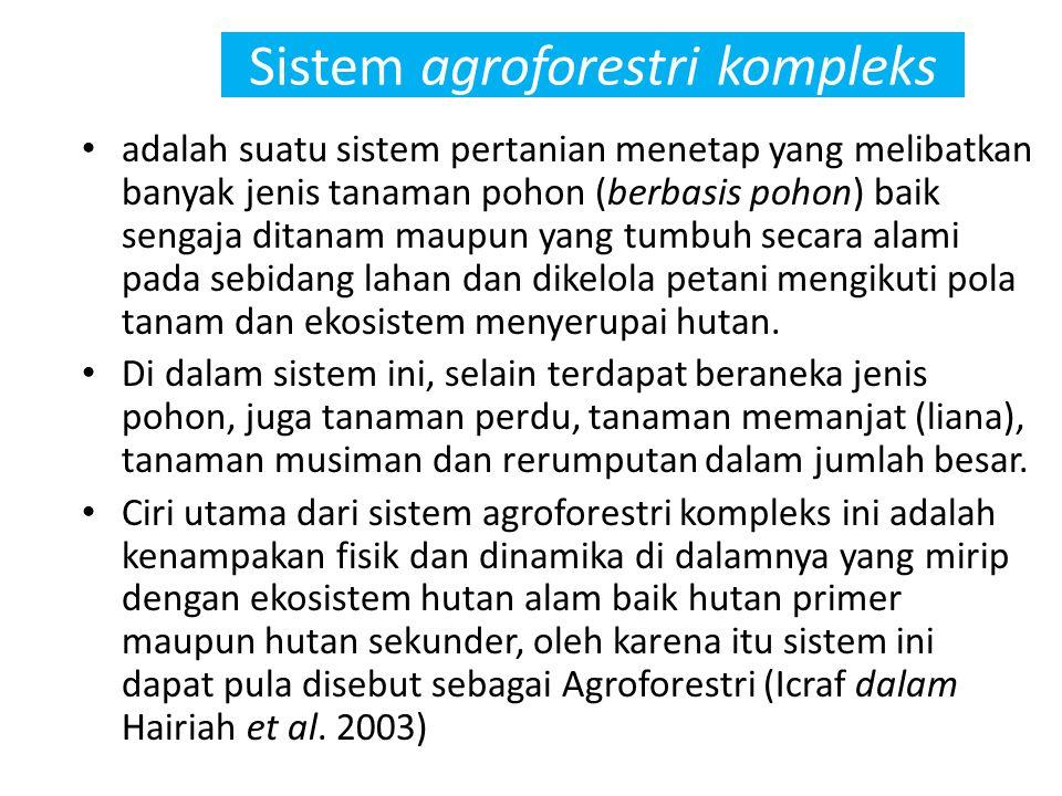 Sistem agroforestri kompleks adalah suatu sistem pertanian menetap yang melibatkan banyak jenis tanaman pohon (berbasis pohon) baik sengaja ditanam maupun yang tumbuh secara alami pada sebidang lahan dan dikelola petani mengikuti pola tanam dan ekosistem menyerupai hutan.